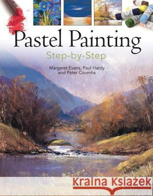 Pastel Painting Step-By-Step Margaret Evans Paul Hardy Peter Coombs 9781844488612