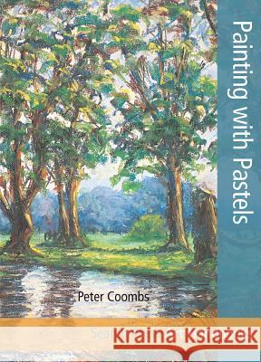 Painting with Pastels Peter Coombs 9781844488865
