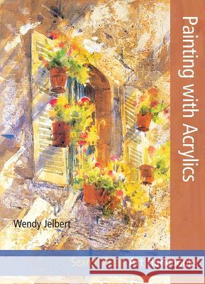 Painting with Acrylics Wendy Jelbert 9781844488872