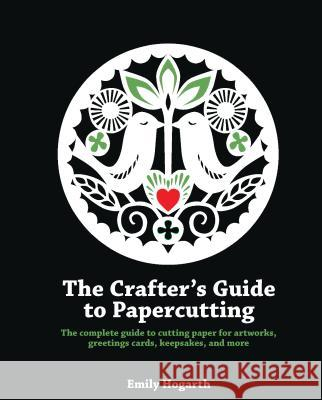Crafter's Guide to Papercutting Emily Hogarth 9781844488957