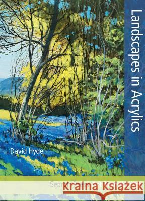 Landscapes in Acrylics David Hyde 9781844489787