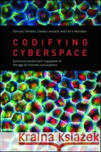 Codifying Cyberspace: Communications Self-Regulation in the Age of Internet Convergence Tambini Et Al                            Damian Tambini 9781844721443