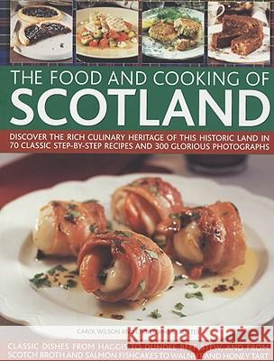 The Food and Cooking of Scotland: Discover the Rich Culinary Heritage of This Historic Land in 70 Classic Step-By-Step Recipes and 300 Glorious Photog Carol Wilson Christopher Trotter 9781844764792