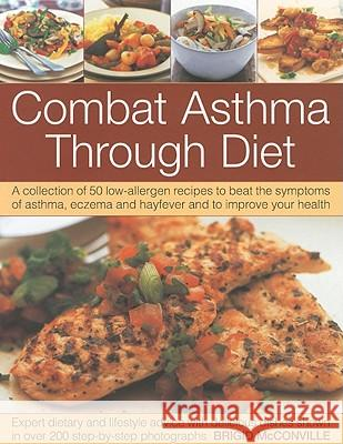 Combat Asthma Through Diet: A Collection of 50 Low-Allergen Recipes to Beat the Symptoms of Asthma, Eczema and Hayfever and to Improve Your Health Brigid Mcconville 9781844766758