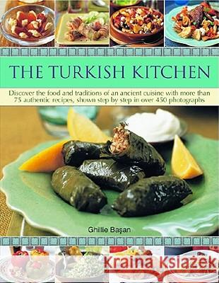 The Turkish Kitchen: Discover the Food and Traditions of an Ancient Cuisine with More Than 75 Authentic Recipes, Shown Step by Step in Over   9781844767991