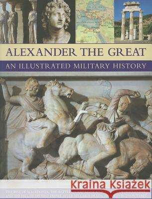 Alexander the Great: An Illustrated Military History Nigel Rodgers 9781844768219