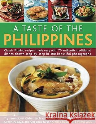 A Taste of the Philippines: Classic Filipino Recipes Made Easy, with 70 Authentic Traditional Dishes Shown Step by Step in More Than 400 Beautiful Ghillie Basan Vilma Laus 9781844769490
