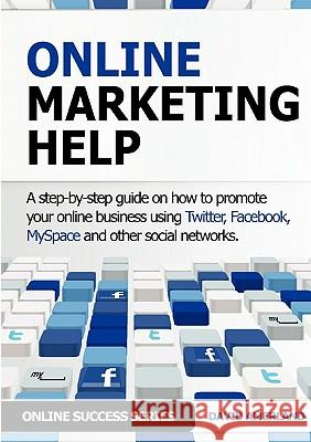 Online Marketing Help: How to Promote Your Online Business Using Twitter, Facebook, Myspace and Other Social Networks. David Amerland 9781844819881