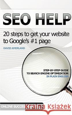 Seo Help: 20 Search Engine Optimization Steps to Get Your Website to Google's #1 Page David Amerland 9781844819966