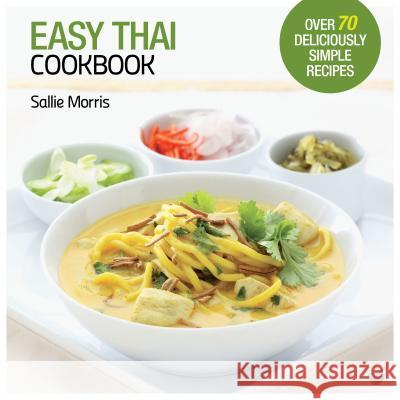 Easy Thai Cookbook: The Step-By-Step Guide to Deliciously Easy Thai Food at Home Sallie Morris 9781844838936
