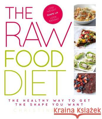 The Raw Food Diet: The Healthy Way to Get the Shape You Want Christine Bailey 9781844839988
