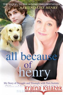 All Because of Henry: My Story of Struggle and Triumph with Two Autistic Children and the Dogs That Unlocked Their World Nuala Gardner 9781845027070
