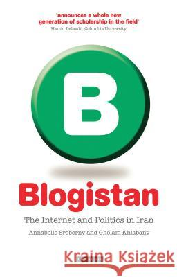 Blogistan: The Internet and Politics in Iran A. Srebeny G. Khiabany 9781845116064