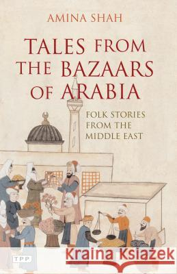 Tales from the Bazaars of Arabia: Folk Stories from the Middle East Amina Shah 9781845117016