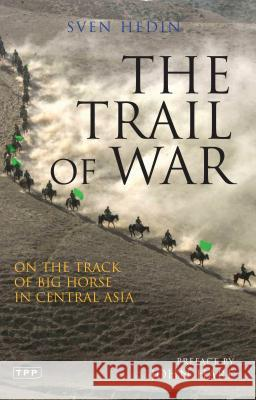 The Trail of War: On the Track of Big Horse in Central Asia Sven Hedin 9781845117023