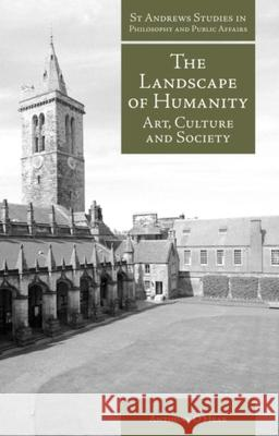 The Landscape of Humanity : Art, Culture and Society Anthony O'Hear 9781845401122