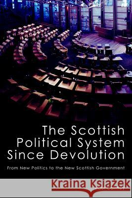 The Scottish Political System Since Devolution : From New Politics to the New Scottish Government Paul Cairney 9781845402020