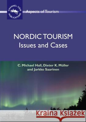Nordic Tourism: Issues and Cases C. Michael (University Of Canterbury) Hall Dieter K. (Umea University) Muller 9781845410933