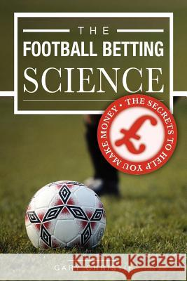 The Football Betting Science Gary Christie 9781845491185