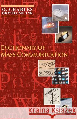 Dictionary of Mass Communication O. Charles Okwelume 9781845491420