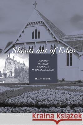 Shoots Out of Eden - Christian Monastic Gardening in the British Isles Francis Beswick 9781845492205