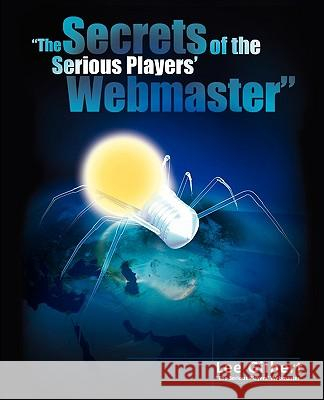 The Secrets of the Serious Players' Webmaster Lee Gilbert 9781845494049