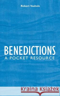 Benedictions: A Pocket Resource Robert I. Vasholz 9781845502300