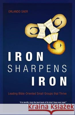 Iron Sharpens Iron : Leading Bible-Oriented Small Groups that Thrive Orlando Saer 9781845505752