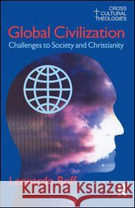 Global Civilization : Challenges to Society and to Christianity Leonardo Boff 9781845530044