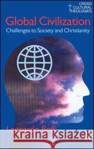 Global Civilization : Challenges to Society and to Christianity Leonardo Boff 9781845530051