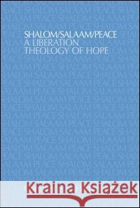 Shalom/Salaam/Peace : A Liberation Theology of Hope Constance A. Hammond 9781845533809