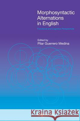 Morphosyntactic Alternations in English : Functional and Cognitive Perspectives Pilar Guerrero Medina 9781845537449