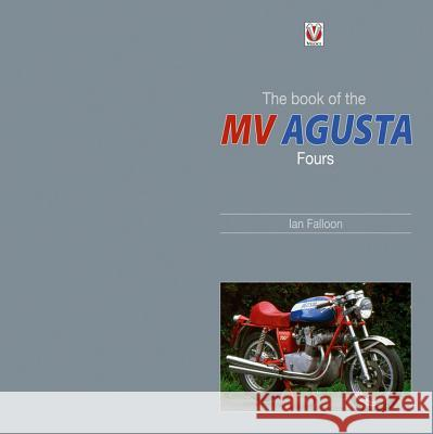 The Book of the Classic MV Agusta Fours Ian Falloon 9781845842031