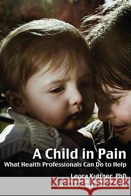 Child in Pain: What Health Professionals Can Do to Help Leora Kuttner 9781845904364