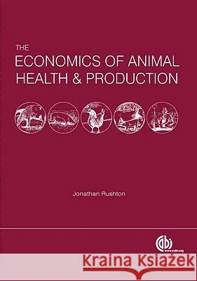 The Economics of Animal Health and Production J. Rushton 9781845931940