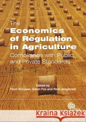 The Economics of Regulation in Agriculture: Compliance with Public and Private Standards F. Brouwer 9781845935573