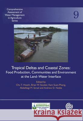 Tropical Deltas and Coastal Zones: Food Production, Communities and Environment at the Land-Water Interface C. T. Hoanh 9781845936181