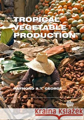 Tropical Vegetable Production George, Raymond A. T. 9781845937539