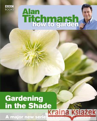 Gardening in the Shade Alan Titchmarsh 9781846073953