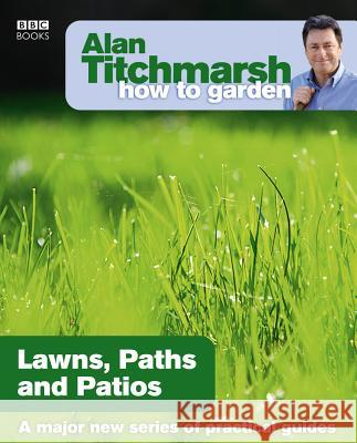Lawns Paths and Patios Alan Titchmarsh 9781846073984