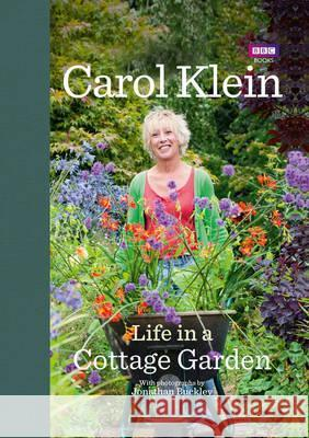 Life in a Cottage Garden  Klein, Carol|||Buckley, Jonathan 9781846078712