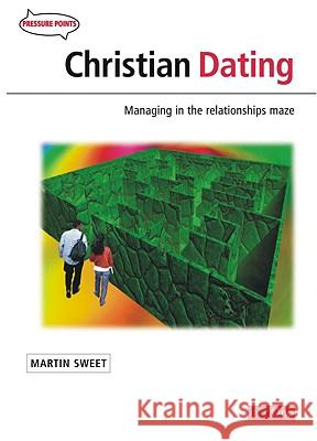 Christian Dating: Managing in the Relationship Maze Martin Sweet 9781846250323
