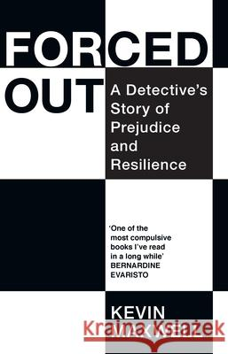 Forced Out: A Detective's Story of Prejudice and Resilience Kevin Maxwell 9781846276804