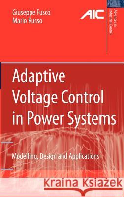 Adaptive Voltage Control in Power Systems: Modeling, Design and Applications Giuseppe Fusco Mario Russo 9781846285646