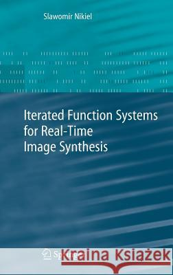 Iterated Function Systems for Real-Time Image Synthesis Slawomir Nikiel 9781846286858