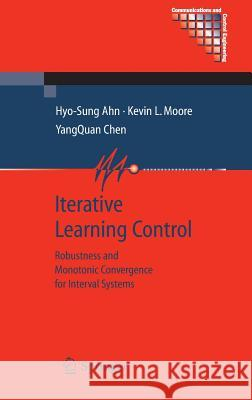 Iterative Learning Control: Robustness and Monotonic Convergence for Interval Systems Hyo-Sung Ahn Kevin L. Moore Yangquan Chen 9781846288463