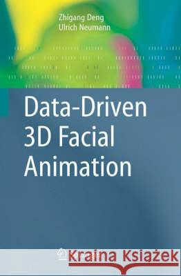Data-Driven 3D Facial Animation Zhigang Deng Ulrich Neumann Zhigang Deng 9781846289064