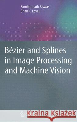 Bezier and Splines in Image Processing and Machine Vision Sambhunath Biswas Brian C. Lovell 9781846289569