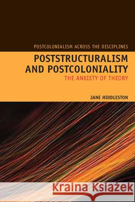 Poststructuralism and Postcoloniality: The Anxiety of Theory Jane Hiddleston 9781846312304