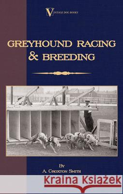 Greyhound Racing and Breeding A. Croxton-Smith 9781846640575